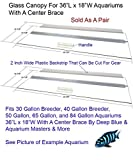 Glass Canopy Two Piece Set for 30 BR, 40 BR, 50, 65, 84 Gallon Tanks 36'x18' for Aquariums with A Center Brace, AM33618