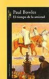 El tiempo de la amistad : (cuentos 1948-1976) de Bowles,...