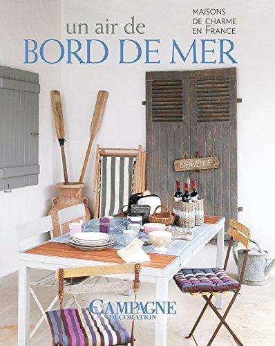 Un air de bord de mer: Maisons de charme en France