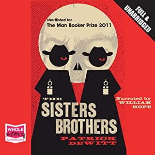 The Sisters Brothers                   By:                                                                                                                                 Patrick deWitt                               Narrated by:                                                                                                                                 William Hope                      Length: 8 hrs and 52 mins     1,058 ratings     Overall 4.3