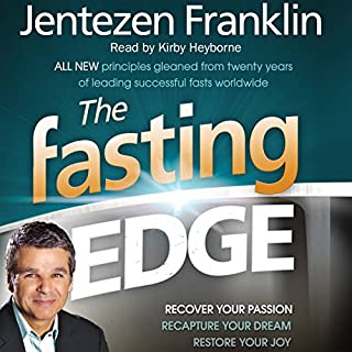 The Fasting Edge     Recover Your Passion. Reclaim Your Purpose. Restore Your Joy.              By:                                                                                                                                 Jentezen Franklin                               Narrated by:                                                                                                                                 Kirby Heyborne                      Length: 6 hrs and 40 mins     3 ratings     Overall 4.0