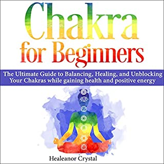 Chakra for Beginners: The Ultimate Guide to Balancing, Healing, and Unblocking Your Chakras While Gaining Health and Positive Energy audiobook cover art