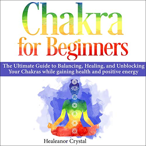 Chakra for Beginners: The Ultimate Guide to Balancing, Healing, and Unblocking Your Chakras While Gaining Health and Positive Energy  By  cover art