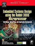 Embedded Systems Design using the Rabbit 3000 Microprocessor: Interfacing, Networking, and Application Development (Embedded Technology) (English Edition)