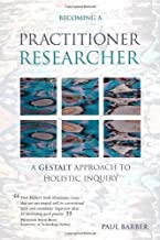 Becoming a Practitioner-Researcher: A Gestalt Approach to Holistic Inquiry (Management, Policy + Education) by Barber, Paul (2006) Paperback