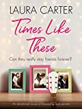 Times Like These: A heartwarming and emotional story of friendship and secrets