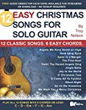 12 Easy Christmas Songs for Solo Guitar: 12 Classic Songs. 6 Easy Chords. (Strum It! Pick It! Sing It!)
