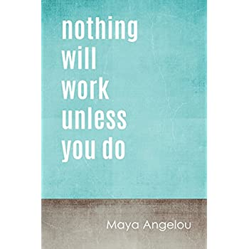 Keep Calm Collection Nothing Will Work Unless You Do (Maya Angelou Quote), Motivational Poster