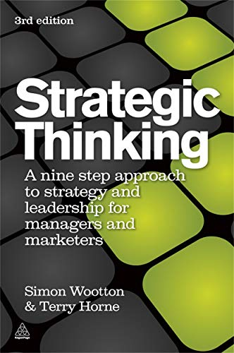 Strategic Thinking: A Nine Step Approach to Strategy and Leadership for Managers and Marketers