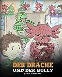 Der Drache und der Bully: (Dragon and The Bully) Eine süße Geschichte, die Kindern beibringt, wie man mit Tyrannen in der Schule umgeht. (My Dragon Books...