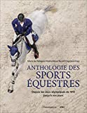 Anthologie des sports équestres : Depuis les Jeux olympiques de 1912 jusqu'à nos jours