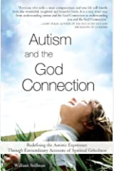 Autism and the God Connection: Redefining the Autistic Experience Through Extraordinary Accounts of Spiritual Giftedness Kindle Edition