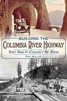 Building the Columbia River Highway  They Said It Couldn t Be Done