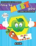 NICE TO MEET YOU – FRUITS AND VEGETABLES - A DOT TO DOT ACTIVITY AND COLORING BOOK - PICTURE BINGO INCLUDED - FOR TODDLERS AND PRESCHOOLERS: Big ... shapes, letters, clothes, animals, numbers