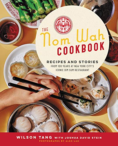 The Nom Wah Cookbook: Recipes and Stories from 100 Years at New York City's Iconic Dim Sum Restaurant