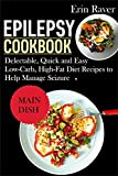 EPILEPSY Cookbook: Delectable, Quick and Easy Low-Carb, High-Fat Diet Recipes to...