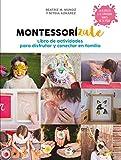 Montessorízate. Libro de actividades para disfrutar y conectar en familia: Libro de actividades para disfrutar y conectar en familia (Crecer en familia)