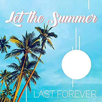Let the Summer Last Forever: Chillout Music 2019, Deep Relaxation, Electronic Beats
