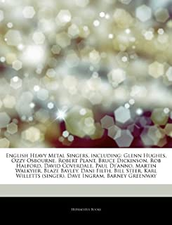 Articles On English Heavy Metal Singers, including: Glenn Hughes, Ozzy Osbourne, Robert Plant, Bruce Dickinson, Rob Halfor...