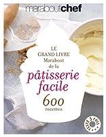 Le grand livre Marabout de la pâtisserie facile : 600 recettes 2501080424 Book Cover