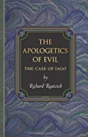 The Apologetics of Evil: The Case of Iago (Princeton Monographs in Philosophy)