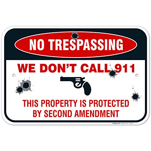 We Dont Call 911 Sign, This Property is Protected by Second Amendment, 12x18 Inches, Rust Free .063 Aluminum, Fade Resistant, Easy Mounting, Indoor/Outdoor Use, Made in USA by SIGO SIGNS
