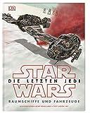 Star Wars? Die letzten Jedi. Raumschiffe und Fahrzeuge - Jason Fry