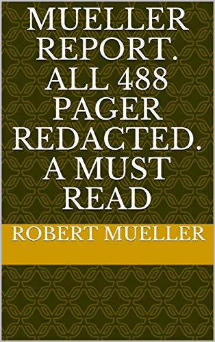 Mueller report. All 488 pager redacted. A must read (English Edition)