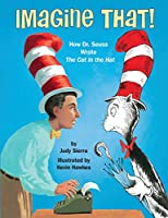 Imagine That!: How Dr. Seuss Wrote The Cat in the Hat