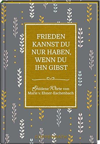 Frieden kannst du nur haben, wenn du ihn gibst: Goldene Worte von Marie v. Ebner-Eschenbach