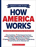 Scholastic's Guide to Civics: How America Works: Understanding Your Government and How You Can Get Involved