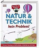 Natur & Technik - kein Problem!: Erster Einstieg in Biologie, Chemie und Physik. Super für die...