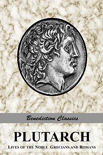 PLUTARCH: Lives of the noble Grecians and Romans (Complete and Unabridged)