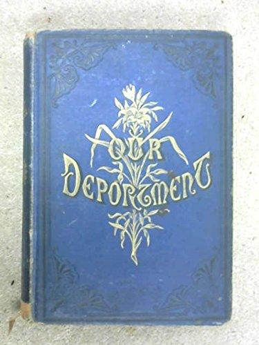Our Deportment, or the Manners, Conduct and Dress of the Most Refined Society, Including Forms for Letters, Invitations, Etc., Etc. Also, Valuable Suggestions on Home Culture and Training