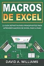 Macros De Excel: La guía definitiva para principiantes para aprender macros de Excel paso a paso (Libro En Español/Excel Macros Spanish Book Version) (Spanish Edition)