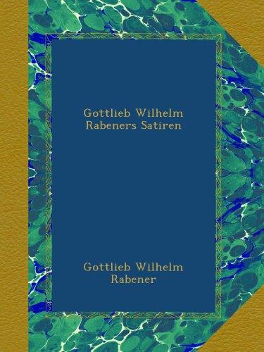 Gottlieb Wilhelm Rabeners Satiren
