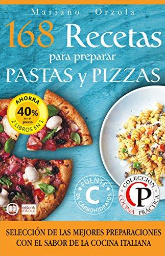 168 RECETAS PARA PREPARAR PASTAS Y PIZZAS: Selección de las mejores preparaciones con el sabor de la cocina italiana (Colección Cocina Práctica - Edición 2 libros en 1)