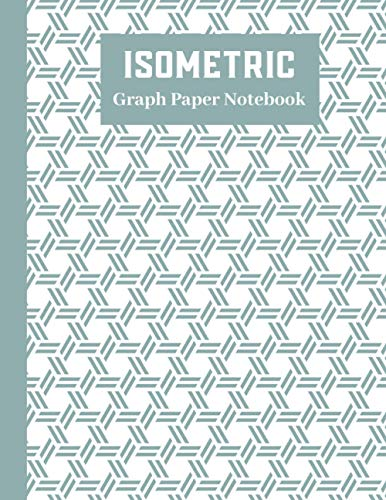 Isometric Graph Paper Notebook: Grid Of Equilateral Triangles, 8.5'x11', Isometric Paper for 3D Designs, Architecture, Landscaping, Maths Geometry…, 120 Pages Drawing Pad