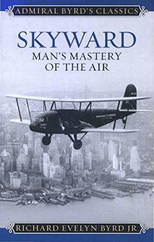 Skyward: Man's Mastery of the Air (Admiral Byrd Classics)