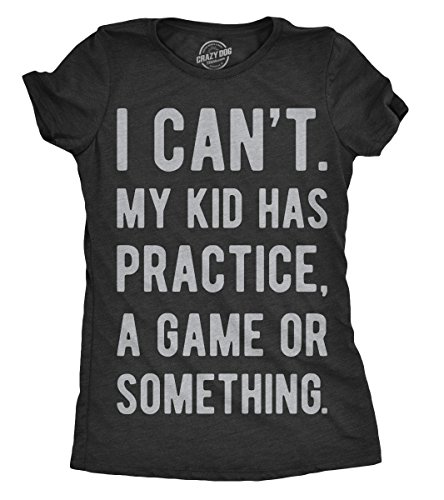 Womens I Cant My Kid Has Practice A Game Or Something T...