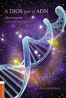 A Dios por el ADN: ¿Qué propone el diseño inteligente? (Spanish Edition)
