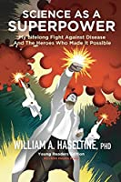 Science As A Superpower: My Lifelong Fight Against Disease and the Heroes Who Made It Possible