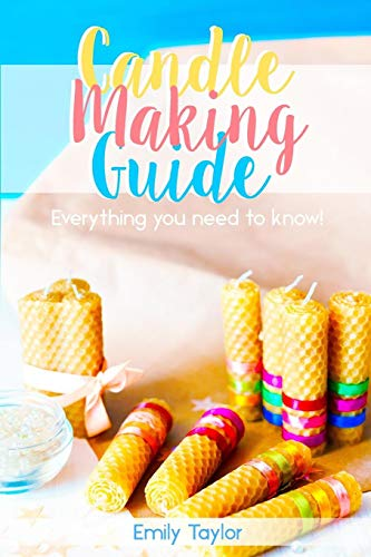 Candle Making Guide: Learn How To Make Candles At Home, An Easy Guide For Beginners, Do It Yourself With Several Different Methods Included, Natural Methods, Simple Techniques, Easy To Follow!