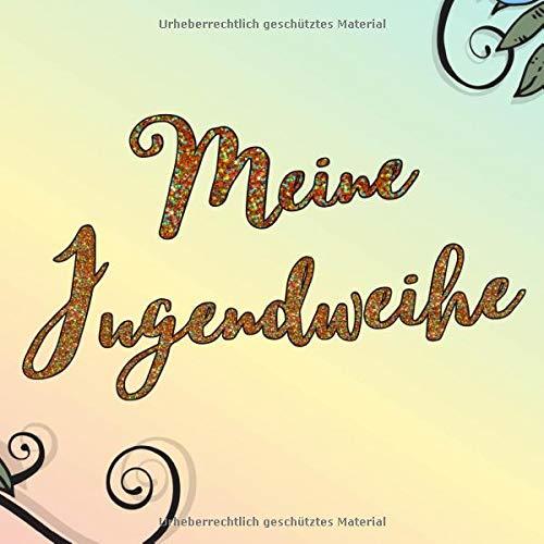 Meine Jugendweihe: Jugendweihe Gästebuch Blumen / Erinnerungsbuch zum Eintragen persönlicher Glückwünsche / Geschenk zur Jugendweihe für Mädchen