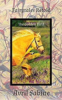 Fairytales Retold: The Golden Bird by [Avril Sabine]