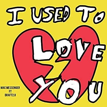 I USED TO LOVE YOU (feat. DRAFT2.0)