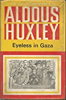 Eyeless in Gaza (The collected works of Aldous Huxley)