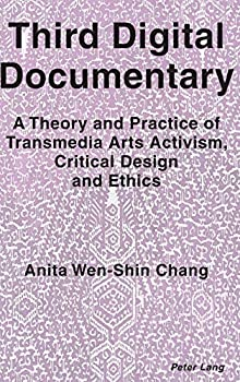 Third Digital Documentary  A Theory and Practice of Transmedia Arts Activism Critical Design and Ethics