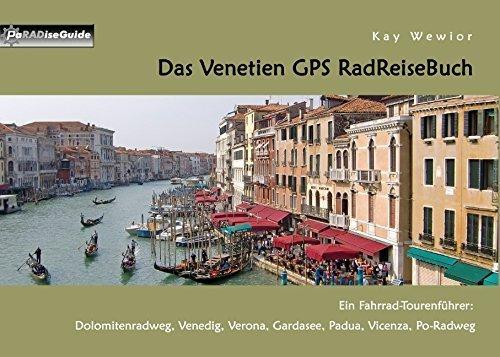 Das Venetien GPS RadReiseBuch: Ein Fahrrad-Tourenführer: Dolomitenradweg, Venedig, Verona, Gardasee, Padua, Vicenza, Po-Radweg von Kay Wewior (24. März 2015) Broschiert