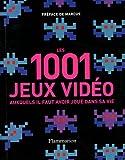 Les 1001 jeux vidéos - Auxquels il faut avoir joué dans sa vie